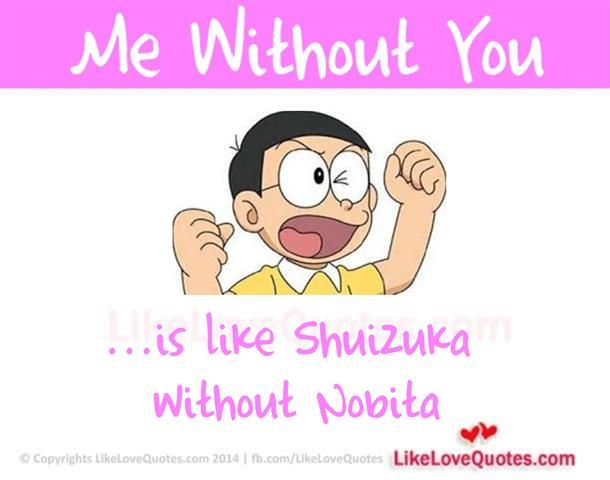 Me Without You is like Shuizuka without Nobita.