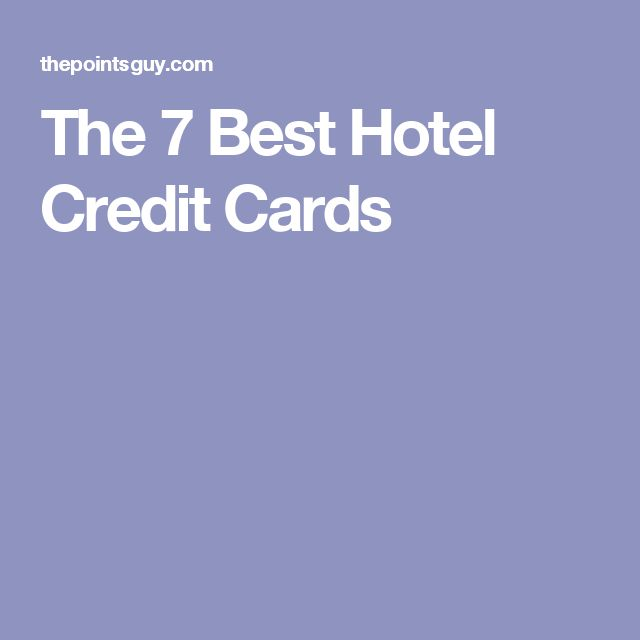 The 7 Best Hotel Credit Cards Travel Tips Products Pinterest Stay