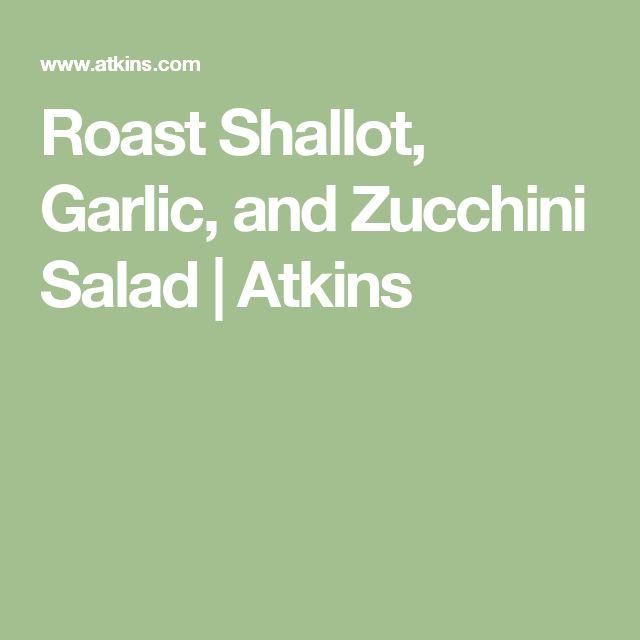 Roast Shallot, Garlic, and Zucchini Salad | Atkins