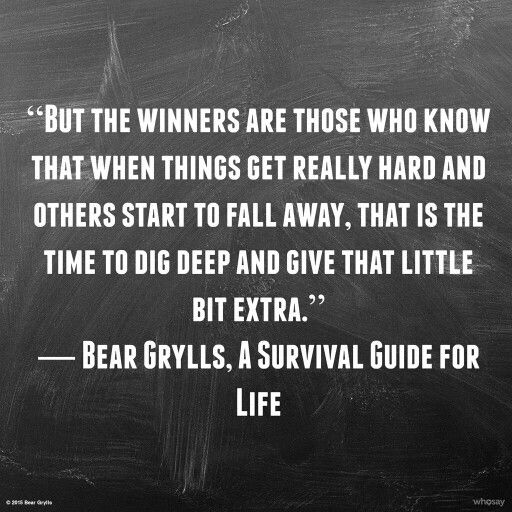 Love this quote from bear grylls!