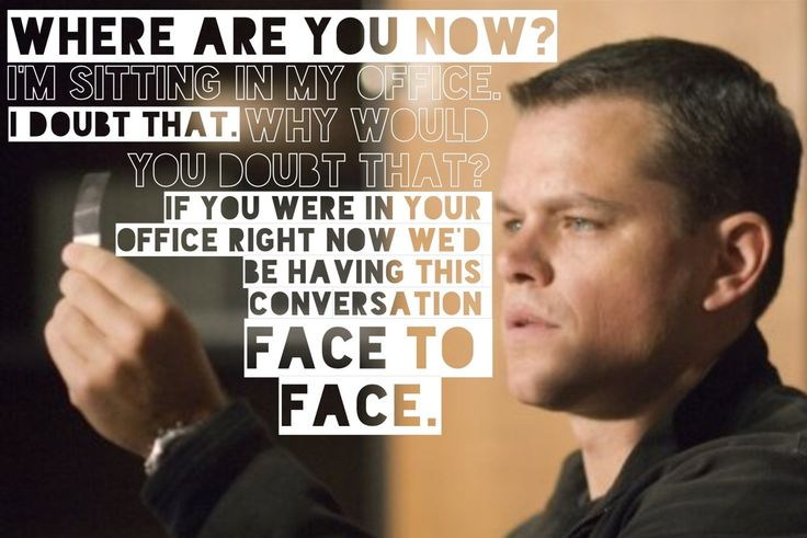 The Bourne Ultimatum (My favorite of the series.)   Awesome quote! :-)
