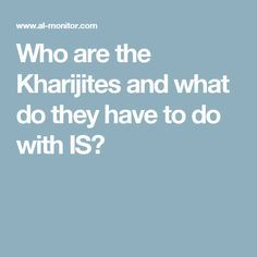 Who are the Kharijites and what do they have to do with IS?