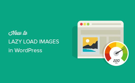 Do you want to lazy load images in WordPress? Follow our step by step guide on how to setup lazy loading for images in WordPress.