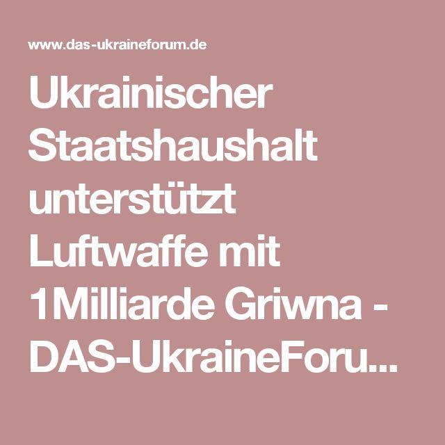 Ukrainischer Staatshaushalt unterstützt Luftwaffe mit 1Milliarde Griwna - DAS-UkraineForum | Ukraine-Journal - Nachrichtenportal