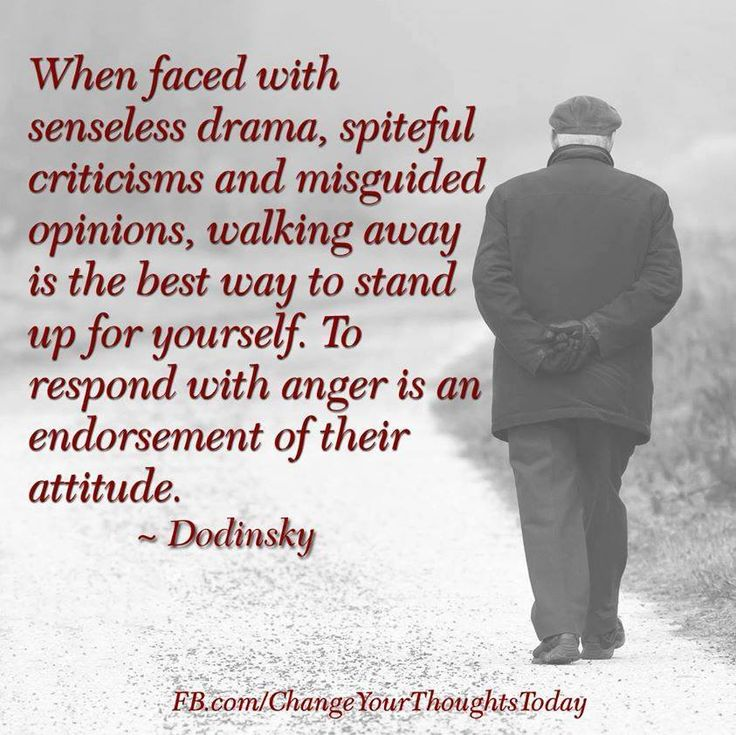 remember: senseless drama, spiteful criticisms, misguided opinions - walk away