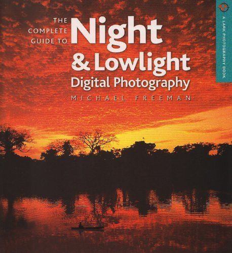 The Complete Guide To Night Lowlight Digital Photography A Lark Book By