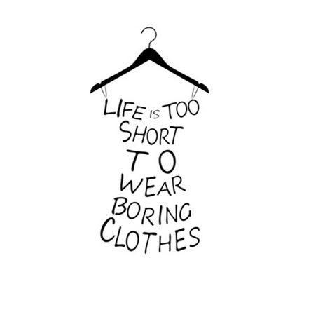 life's too short to wear boring clothes tumblr - Google Search