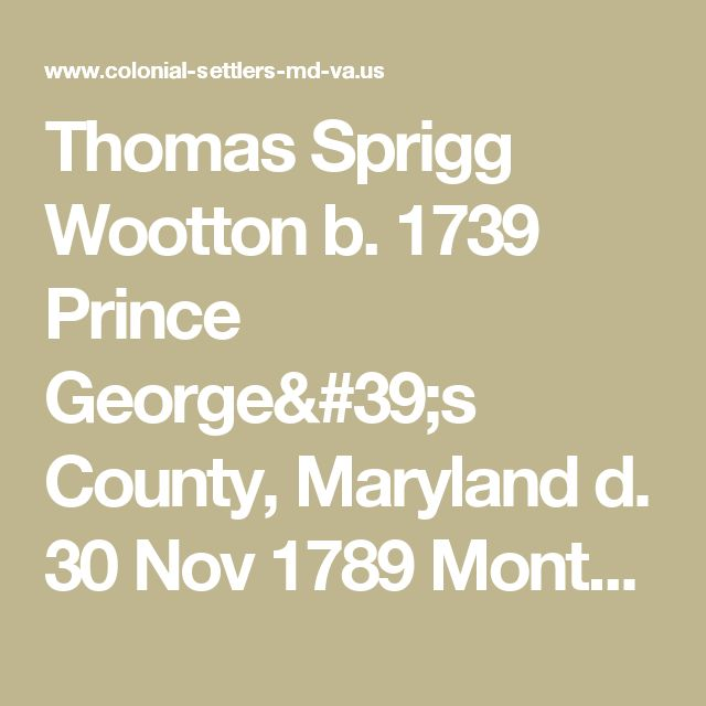 Thomas Sprigg Wootton b. 1739 Prince George's County, Maryland d. 30 Nov 1789 Montgomery County, Maryland - Probate: Early Colonial Settlers of Southern Maryland and Virginia's Northern Neck Counties