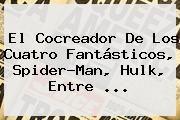 http://tecnoautos.com/wp-content/uploads/imagenes/tendencias/thumbs/el-cocreador-de-los-cuatro-fantasticos-spiderman-hulk-entre.jpg Stan Lee. El cocreador de Los cuatro fantásticos, Spider-Man, Hulk, entre ..., Enlaces, Imágenes, Videos y Tweets - http://tecnoautos.com/actualidad/stan-lee-el-cocreador-de-los-cuatro-fantasticos-spiderman-hulk-entre/