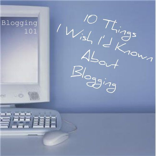 10 Things I Wish I'd Known About Blogging
