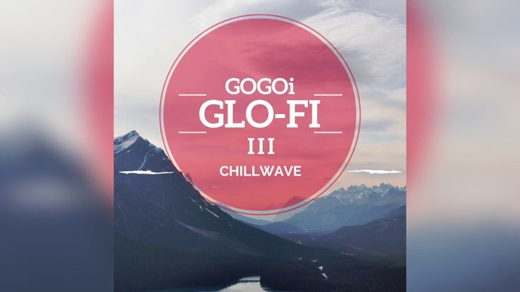 GLO-Fi 3 | 64 Artistic Presets for Chillwave/ Chill out Music