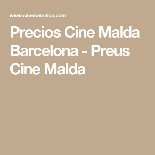 Precios Cine Malda Barcelona - Preus Cine Malda