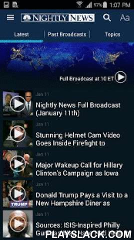 NBC Nightly News  Android App - playslack.com ,  Download the NBC Nightly News app and get the day's top news stories, anytime, anywhere. This free app features video reports from around the globe, political coverage, Making a Difference profiles, and cutting edge health and science reports.You can:- Watch the latest Nightly News reports.- See individual segments from the Nightly News broadcast or watch the broadcast in its entirety.- Catch up on past broadcasts of Nightly News.- Watch…