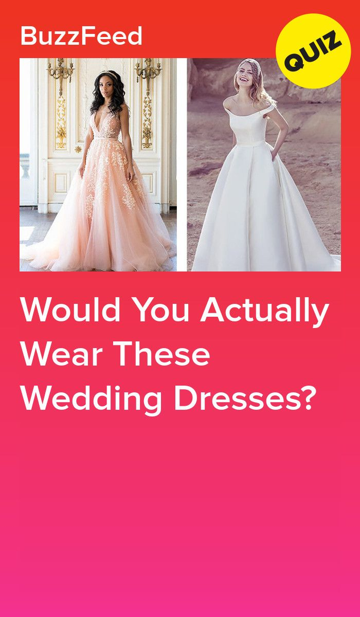 Would You Actually Wear These Wedding Dresses Wedding Dress Quiz Dress Quizzes Wedding Dresses