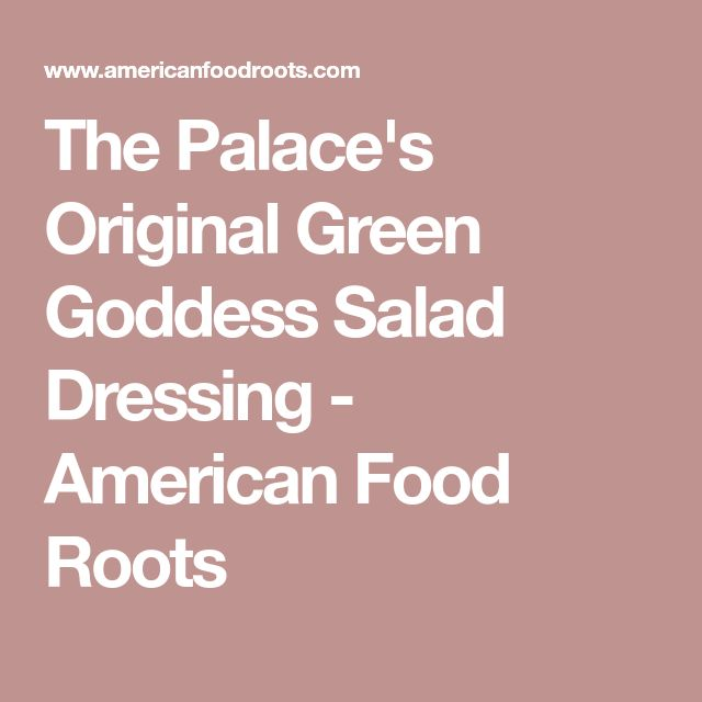 The Palace's Original Green Goddess Salad Dressing - American Food Roots
