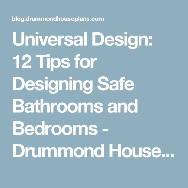 Universal Design: 12 Tips for Designing Safe Bathrooms and Bedrooms - Drummond House Plans Blog