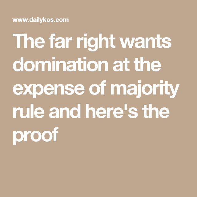 The far right wants domination at the expense of majority rule and here's the proof