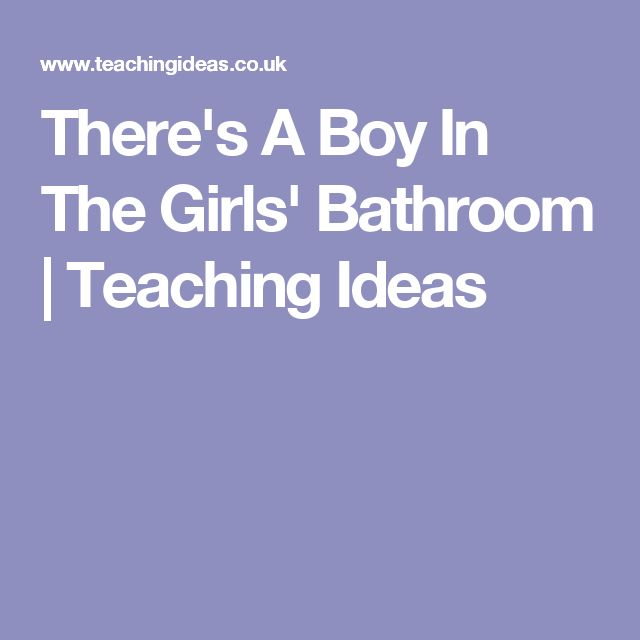 8 Best There 39 S A Boy In The Girls Bathroom Images On Pinterest Girl Bathrooms Teaching