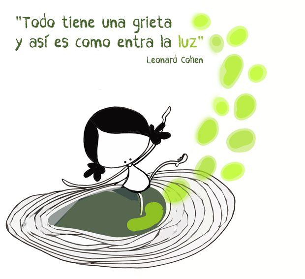 """No hay problemas imposibles, ni infaliblemente opacos... """"Todo tiene una grieta y así es como entra la luz"""" (Leonard Cohen). Encontraré los caminos, dibujaré la maneras. Eeeeegunon mundo!!"""