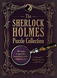 """The Sherlock Holmes Puzzle Collection: 150 enigmas for you to solve, inspired by the world's greatest detective.  Crazy book, it's my """"ongoing"""" workbook to do when I've read too much and want to relax(?)"""