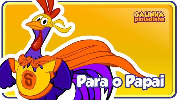PARA O PAPAI - Galinha Pintadinha 5 - OFICIAL - Dia dos Pais