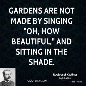 rudyard-kipling-quote-gardens-are-not-made-by-singing-oh-how-beautiful.jpg (289×289)