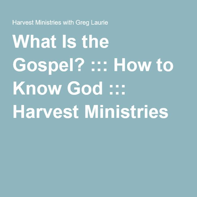 What Is the Gospel? ::: How to Know God ::: Harvest Ministries