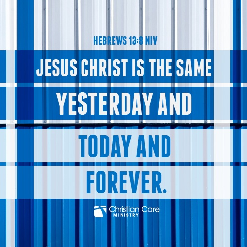 """Hebrews 31:8 NIV """"Jesus Christ is the same yesterday and today and forever."""""""
