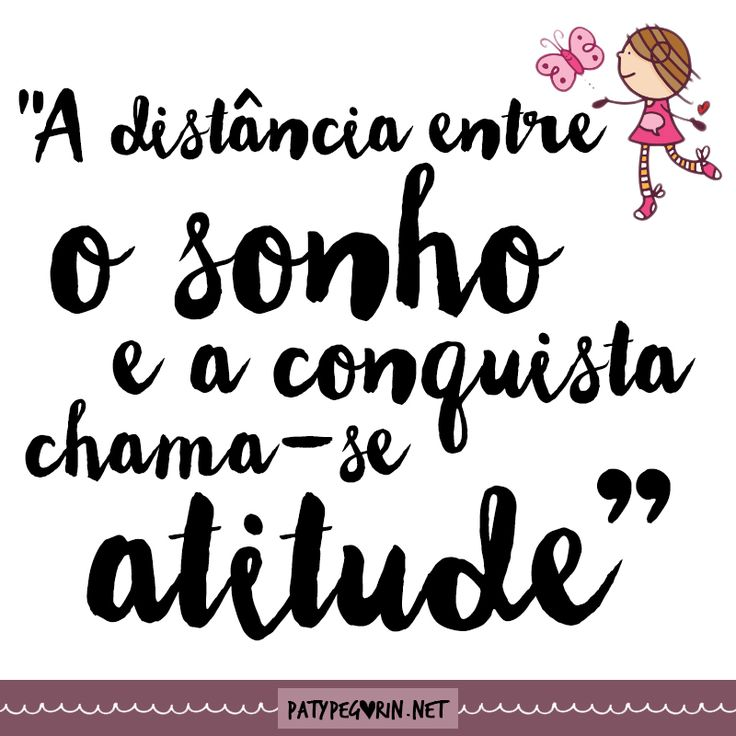 Frase - A distância entre o sonho e a conquista chama-se atitude!  Saiba como criar seu painel de conquistas: http://patypegorin.net/painel-de-conquistas/