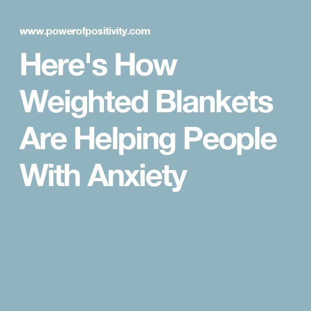 Here's How Weighted Blankets Are Helping People With Anxiety