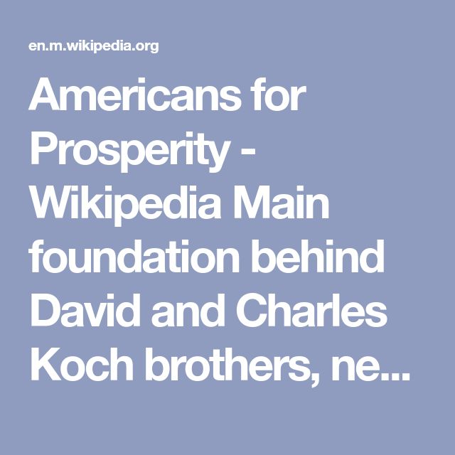 Americans for Prosperity - Wikipedia Main foundation behind David and Charles Koch brothers, neoliberalists and far right conservatives, not religious conservatives, who are strongly trying to figure out how to make VP Pence the president so he will push both his and their unltraconservative agendas.