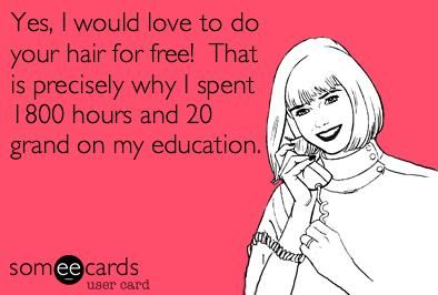 Haha omg yes so true!: 1500 Hour, Hair Stylists, Hairstylist Quotes, Hairs Stylists, 20Grand, My Life, So True, Cosmo Friends, True Stories