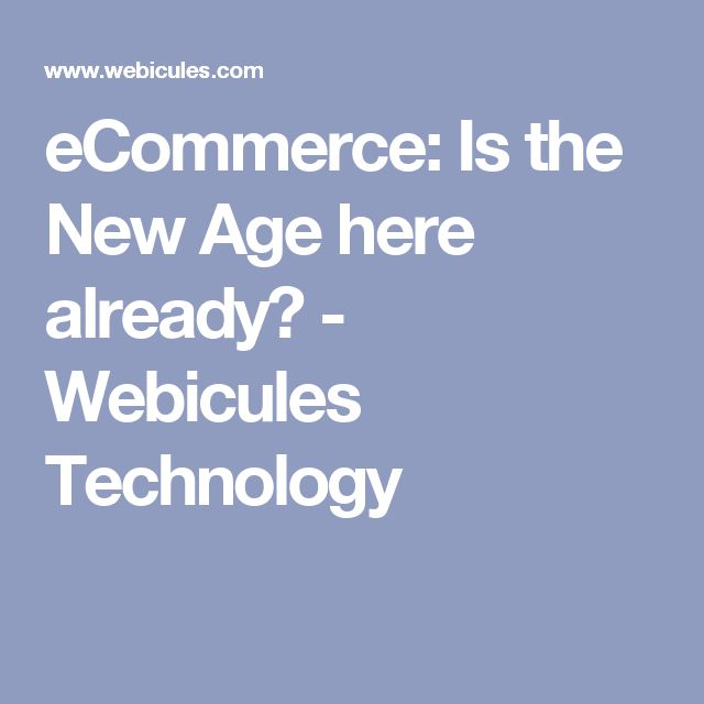 eCommerce: Is the New Age here already? - Webicules Technology