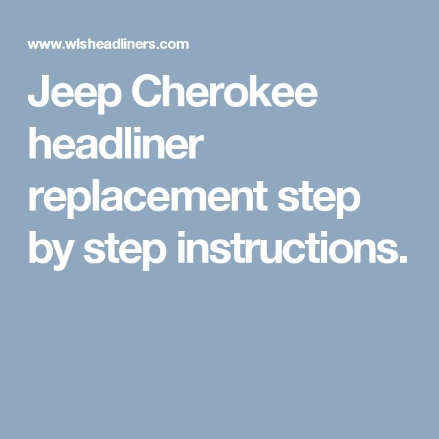 Jeep Cherokee headliner replacement step by step instructions.