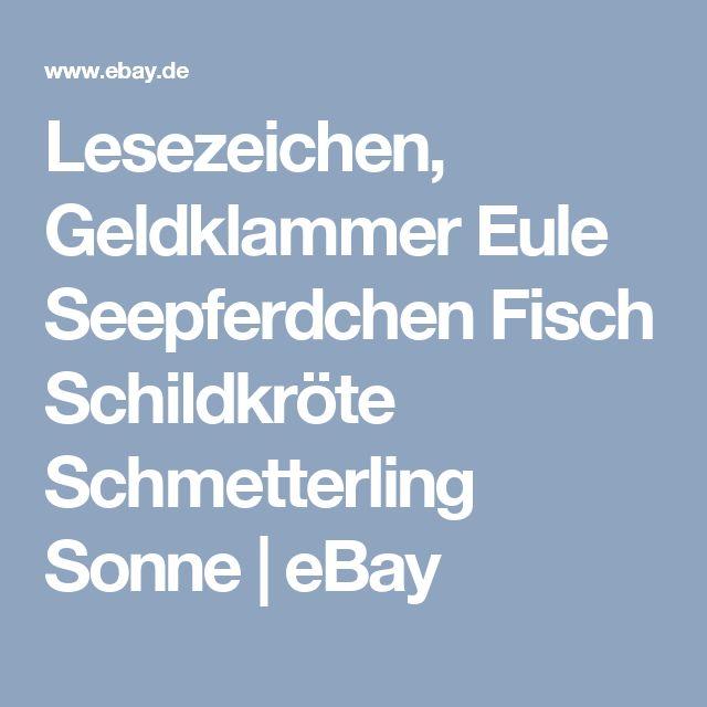 Lesezeichen, Geldklammer Eule Seepferdchen Fisch Schildkröte Schmetterling Sonne    eBay