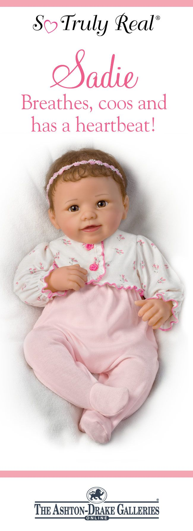 You're sure to fall in love with the Sweet Sadie Baby Doll the moment she responds to your touch! She's lovingly handcrafted of irresistibly soft RealTouch vinyl and she breathes, coos and has a heartbeat to create lifelike interaction that melts hearts. Don't wait to make her yours - Shop Now!