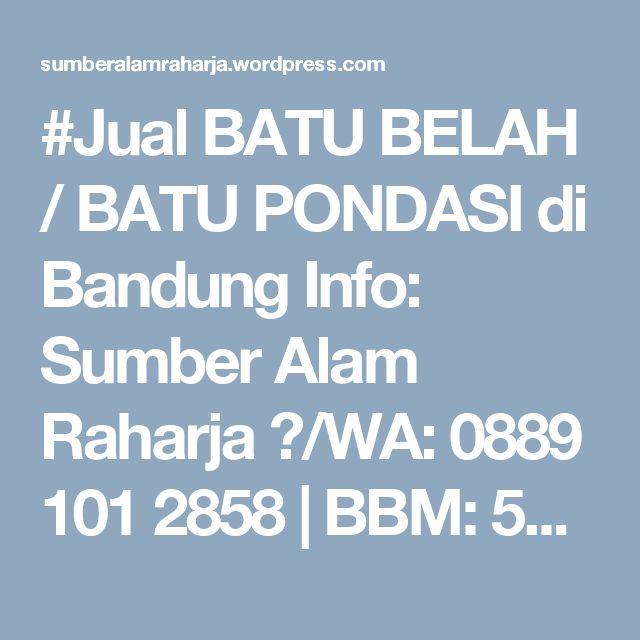 #Jual BATU BELAH / BATU PONDASI di Bandung Info: Sumber Alam Raharja ✆/WA: 0889 101 2858   BBM: 5E789D9A