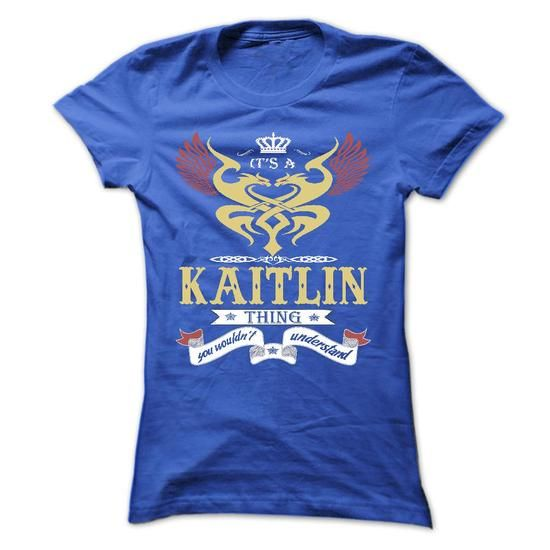 its a KAITLIN Thing You Wouldnt Understand  - T Shirt,  - #sweaters #black sweatshirt. BUY-TODAY  => https://www.sunfrog.com/Names/its-a-KAITLIN-Thing-You-Wouldnt-Understand--T-Shirt-Hoodie-Hoodies-YearName-Birthday-43936626-Ladies.html?id=60505