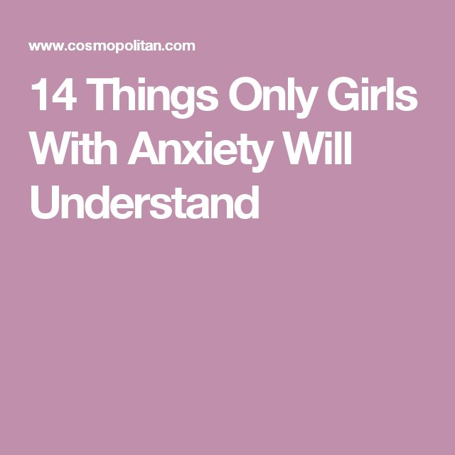 14 Things Only Girls With Anxiety Will Understand
