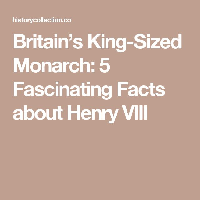Britain's King-Sized Monarch: 5 Fascinating Facts about Henry VIII