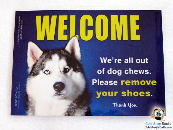 Siberian Husky, Alaskan Malamute Funny WELCOME Sign - We're All Out of Dog Chews, Please Remove Your Shoes - Free U.S. Shipping!