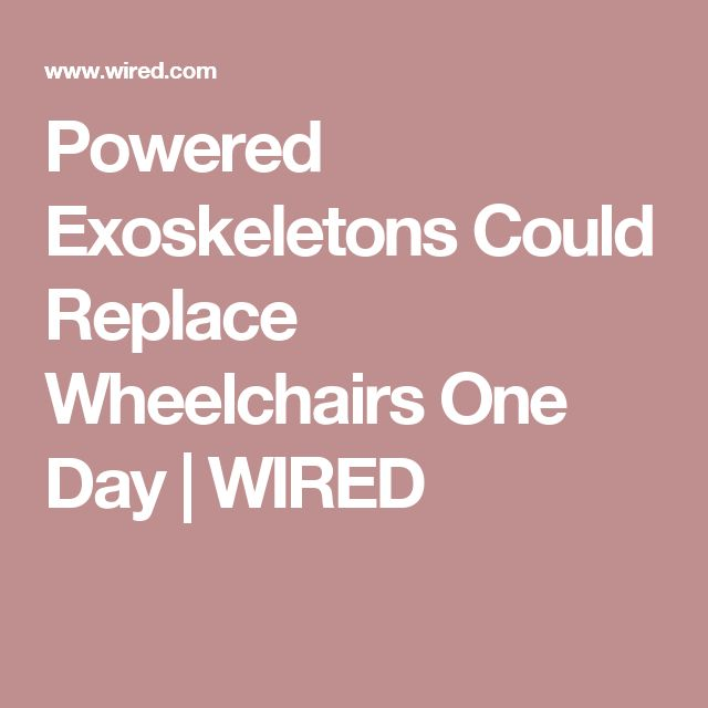 Powered Exoskeletons Could Replace Wheelchairs One Day | WIRED