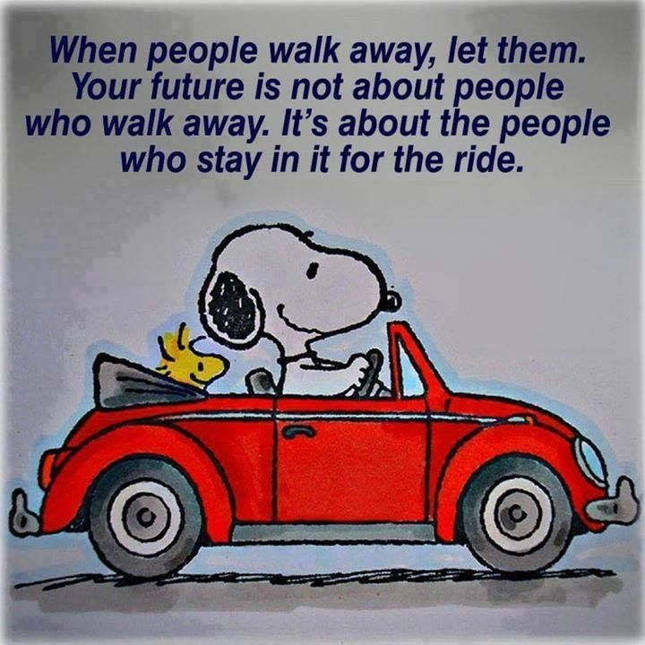 When people walk away, let them. Your future is not about people who walk away. It's about the people who stay in it for the ride. ~Absolutely!!