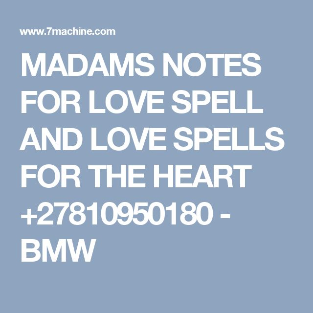 MADAMS NOTES FOR LOVE SPELL AND LOVE SPELLS FOR THE HEART +27810950180 - BMW