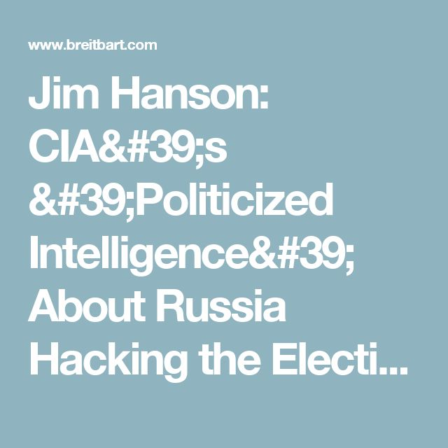 Jim Hanson: CIA's 'Politicized Intelligence' About Russia Hacking the Election Is 'Kind of a Joke'