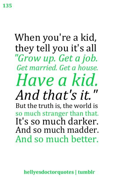 I love this quote. It makes me happy and sad. I told Andrew. If I could go back I would only change that I would wait 10 more years to marry you and have Henry. And I would spend those 10 years having adventures to tell my children and grandchildren about.