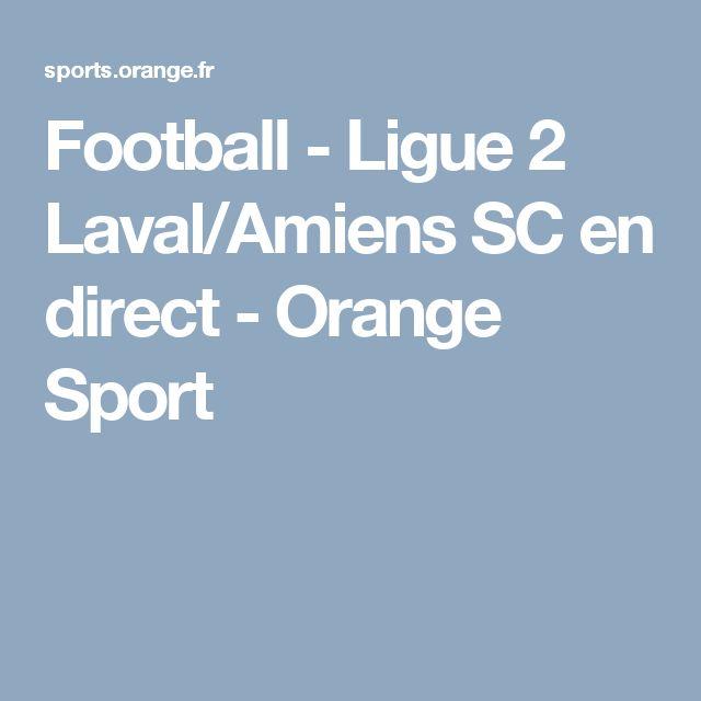 Football - Ligue 2 Laval/Amiens SC en direct - Orange Sport