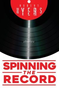 Review of Spinning The Record: Stories by Robert Hyers