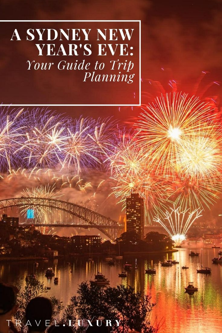 A Sydney New Year S Eve Your Guide To Trip Planning Travel Luxury Sydney New Years Eve Trip Planning New Years Eve
