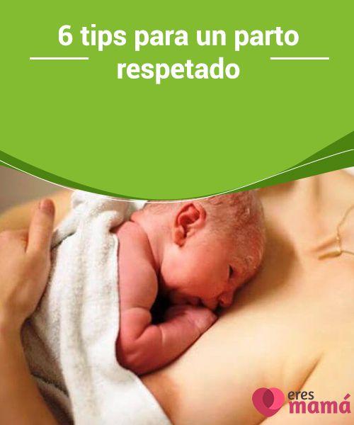 6 #tips para un parto respetado   En la actualidad muchas #madres optan por un #parto #respetado. ¿De qué se trata y qué beneficios conlleva? Conoce 6 útiles y valiosos tips.